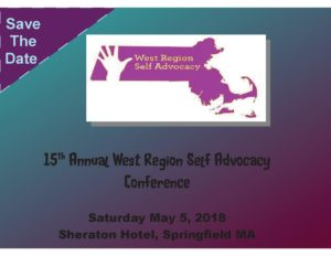 2018 self advocacy conference save the date. Black text on blue and purple background with purple West Region Self Advocacy Logo. Reads: Save the date. 15th Annual West Region Self Advocacy Conference. Saturday, May 5th, 2018. Sheraton Hotel, Springfield MA.
