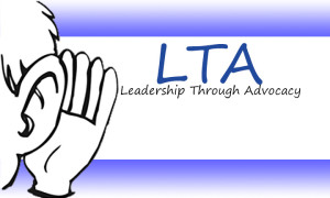 Leadership Through Advocacy logo: image of person holding hand to ear against white and blue background. Text reads: LTA Leadership Through Advocacy.